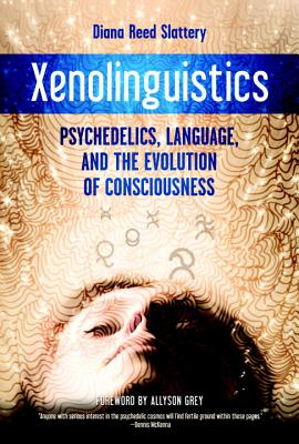 Xenolinguistics Psychedelics, Language & the Evolution of Consciousness