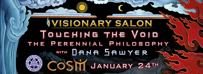 touching the void perennial philosophy dana sawyer january 24 chapel of sacred mirrors cosm